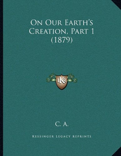 Read Online On Our Earth's Creation, Part 1 (1879) ebook