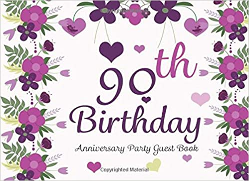 90th Birthday Anniversary Party Guest Book: 90th, Ninety, Ninetieth, Birthday Anniversary Party Guest Book.Two Sections Layout To Use As You Wish For ... Or Advice, Wishes, Comments Or Predictions.