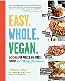 vegetarian slow food - Easy. Whole. Vegan.: 100 Flavor-Packed, No-Stress Recipes for Busy Families