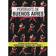 Portraits de Buenos Aires: Buenos Aires par ceux qui y vivent! (Vivre ma ville) (French Edition)