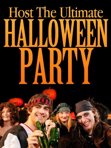 Host The Ultimate Halloween Party: Low Cost Scary Tips, Tricks, And Ideas For Your Halloween Party (Ideas For A Halloween Night)