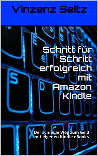 schritt-fur-schritt-erfolgreich-mit-amazon-kindle-der-schnelle-weg-zum-geld-mit-eigenen-kindle-ebook