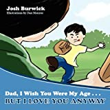 img - for Dad, I Wish You Were My Age, But I Love You Anyway book / textbook / text book