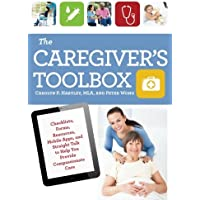 The Caregiver's Toolbox: Checklists, Forms, Resources, Mobile Apps, and Straight Talk to Help You Provide Compassionate Care