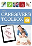 The Caregiver's Toolbox: Checklists, Forms, Resources, Mobile Apps, and Straight Talk to Help You...