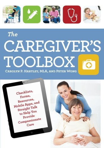 Download The Caregiver's Toolbox: Checklists, Forms, Resources, Mobile Apps, and Straight Talk to Help You Provide Compassionate Care ebook