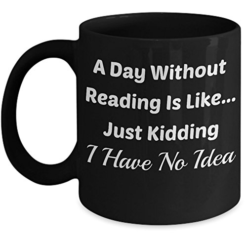 Book Lover Mug (11 oz)\ Mugs With Quotes by Vitazi Kitchenware, Ceramic Coffee Cup - A Day Without Reading Is Like...Just Kidding I Have No Idea (Black)