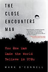 The Close Encounters Man: How One Man Made the World Believe in UFOs Tapa blanda