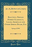 Amazon / Forgotten Books: Beautiful French Hybrid Gladiolus, Lilies, Amaryllis and Other Spring Bulbs, Etc Spring of 1890 Classic Reprint (Jas M Thorburn and Company)