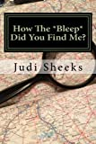 img - for How The *Bleep* Did You Find Me?: Real life lessons for protecting your privacy from one of America's leading skiptracers book / textbook / text book