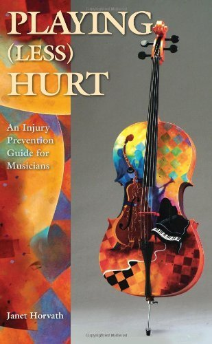 Playing Less Hurt: An Injury Prevention Guide for Musicians by Janet Horvath (2010-04-01)