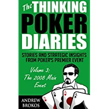 The Thinking Poker Diaries, Volume Three: Stories and Strategic Insights From Poker's Premier Event