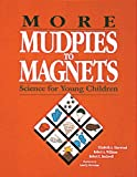 More Mudpies to Magnets: Science for Young Children