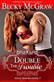 Double the Trouble (#3, Texas Trouble) (Texas Trouble Series)