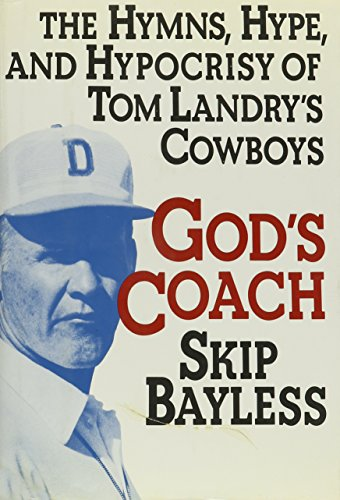 Gods Coach  The Hymns  Hype  And Hypocrisy Of Tom Landrys Cowboys