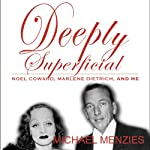Deeply Superficial , Noel Coward, Marlene Dietrich and Me | Michael Menzies