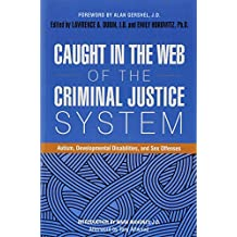 Caught in the Web of the Criminal Justice System: Autism, Developmental Disabilities, and Sex Offenses