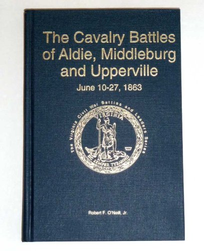The Cavalry Battles of Aldie, Middleburg and Upperville: Small but Important Riots, June 10-27, 1863 (2nd Ed.) (The Virginia Civil War Battles and Leaders Series)