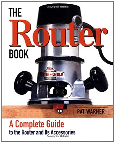 The Router Book: A Complete Guide to the Router and Its