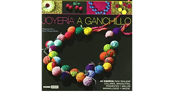 Joyeria a ganchillo/ Crochet Jewelry: 40 disenos para realizar collares, brazaletes, pendientes y anillos maravillosos y unicos / 40 Beautiful and Unique ...