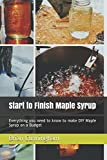 img - for Start to Finish Maple Syrup: Everything you need to know to make DIY Maple Syrup on a Budget book / textbook / text book