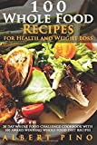 Whole: 100 Whole Food Recipes for Health and Weight Loss: 30 Day Whole Food Challenge Cookbook with 100 AWARD WINNING Whole Food Diet Recipes for the Whole 30 Diet by Albert Pino (2016-04-25)