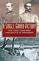 A Single Grand Victory: The First Campaign and Battle of Manassas (The American Crisis Series: Books on the Civil War Era)