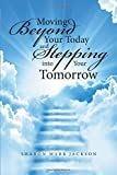img - for Moving Beyond Your Today and Stepping into Your Tomorrow book / textbook / text book