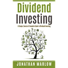 Dividend Investing: A Simple, Concise & Complete Guide to Dividend Investing