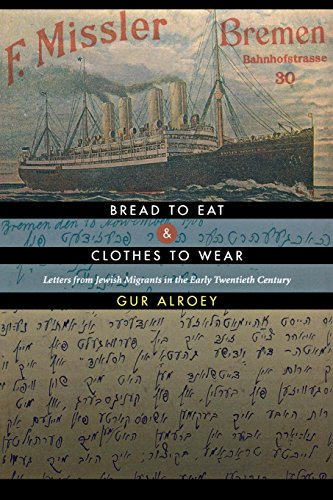 Bread to Eat and Clothes to Wear: Letters from Jewish Migrants in the Early Twentieth Century (Migration And Immigration In The Early 20th Century)