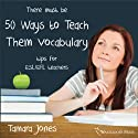 Fifty Ways to Teach Vocabulary: Tips for ESL/EFL Teachers Audiobook by Tamara Jones Narrated by Kirk Hanley