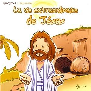 La vie extraordinaire de Jésus Performance