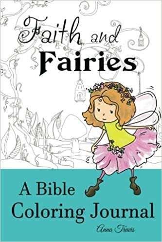 Amazon Faith And Fairies A Bible Coloring Journal Add Little Color To Your Quiet Time Crayons Christian Books Volume 2