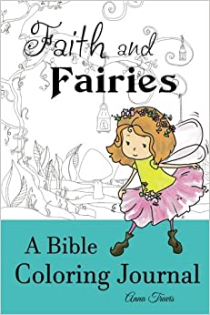 Faith And Fairies A Bible Coloring Journal Add Little Color To Your Quiet Time Crayons Christian Books Volume 2