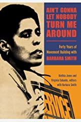 Ain't Gonna Let Nobody Turn Me Around: Forty Years of Movement Building with Barbara Smith (SUNY series in New Political Science) Paperback
