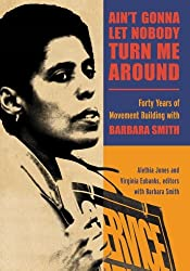 Ain't Gonna Let Nobody Turn Me Around: Forty Years of Movement Building with Barbara Smith (SUNY series in New Political Science)