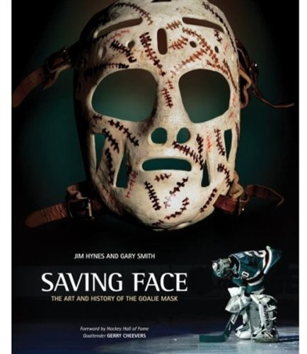 Read Online Saving Face: The Art and History of the Goalie Mask PDF