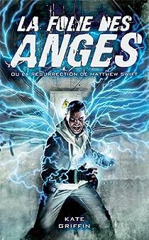 Matthew Swift, tome 1 : La folie des anges. Ou la résurrection de Matthew Swift par Webb