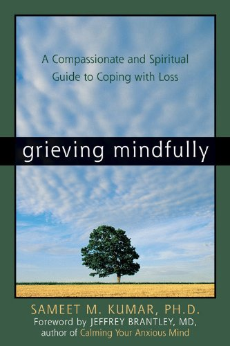 Grieving Mindfully: A Compassionate and Spiritual Guide to Coping with Loss (Help With Grieving The Loss Of A Mother)