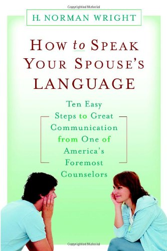 How to Speak Your Spouse's Language: Ten Easy Steps to Great Communication from One of America's Foremost Counselors by FaithWords/Hachette Book Group
