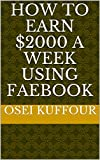 HOW TO EARN $2000 A WEEK USING FAEBOOK