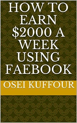 how-to-earn-2000-a-week-using-faebook