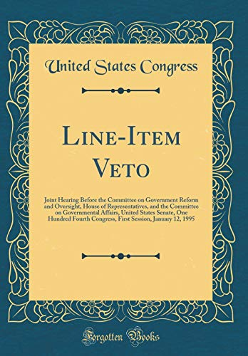 Line-Item Veto: Joint Hearing Before the Committee on Government Reform and Oversight, House of Representatives, and the Committee on Governmental ... Congress, First Session, January 12, 1995