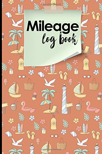 Download Mileage Log Book: Keep Track of Your Car or Vehicle Mileage for Business and Tax Savings, Cute Beach Cover (Mileage Log Books) (Volume 24) PDF