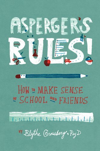 Asperger's Rules!: How to Make Sense of School and Friends (Teaching Social Skills To Kids With Aspergers)