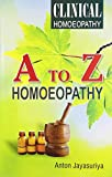 A to Z Homeopathy: A Complete Course in Clinical Homeopathy