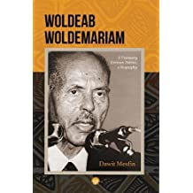 Woldeab Woldemariam: A Visionary Eritrean Patriot, a Biography