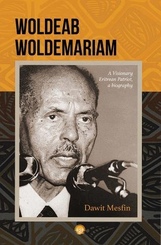 Read Online Woldeab Woldemariam: A Visionary Eritrean Patriot, A Biography pdf epub