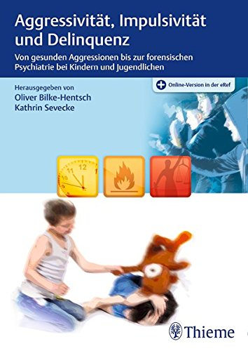 Aggressivität, Impulsivität und Delinquenz: Von gesunden Aggressionen bis zur forensischen Psychiatrie bei Kindern und Jugendlichen