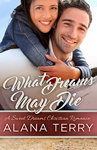 What Dreams May Die (A Sweet Dreams Christian Romance Book 4) ()
